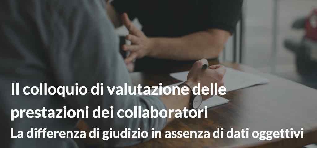 Il colloquio di valutazione delle prestazioni dei collaboratori. La differenza di giudizio in assenza di dati oggettivi.