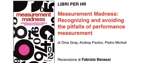 Measurement Madness- Recognizing and Avoiding the Pitfalls of Performance Measurement | di Dina Gray, Pietro Micheli, Andrey Pavlov