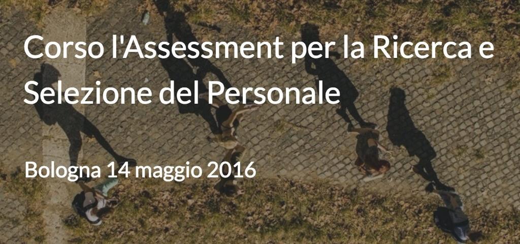 Corso l'Assessment per la ricerca e selezione del personale Bologna - 14 MAGGIO 2016