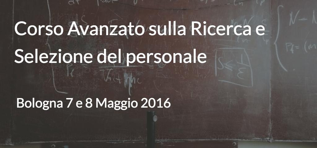 Corso avanzato sulla ricerca e selezione del personale Bologna - BOLOGNA 7 e 8 MAGGIO 2016