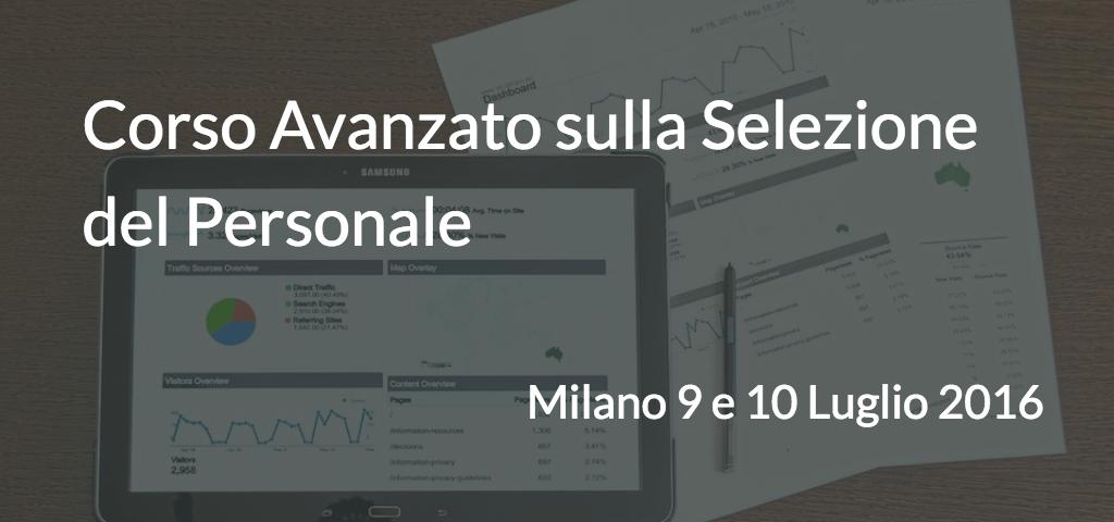 Corso Avanzato sulla Selezione del Personale – Milano 9 e 10 Luglio 2016