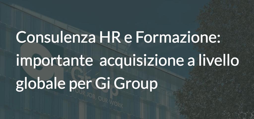 Consulenza HR e Formazione: importante acquisizione a livello globale per Gi Group
