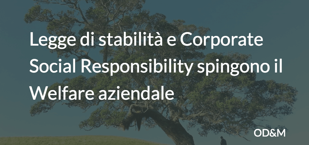Legge di stabilità e Corporate Social Responsibility spingono il Welfare aziendale