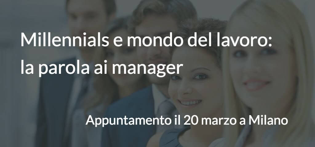 Millennials e mondo del lavoro: la parola ai Manager