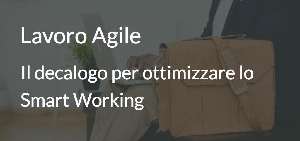 Lavoro Agile: il decalogo per ottimizzare lo Smart Working