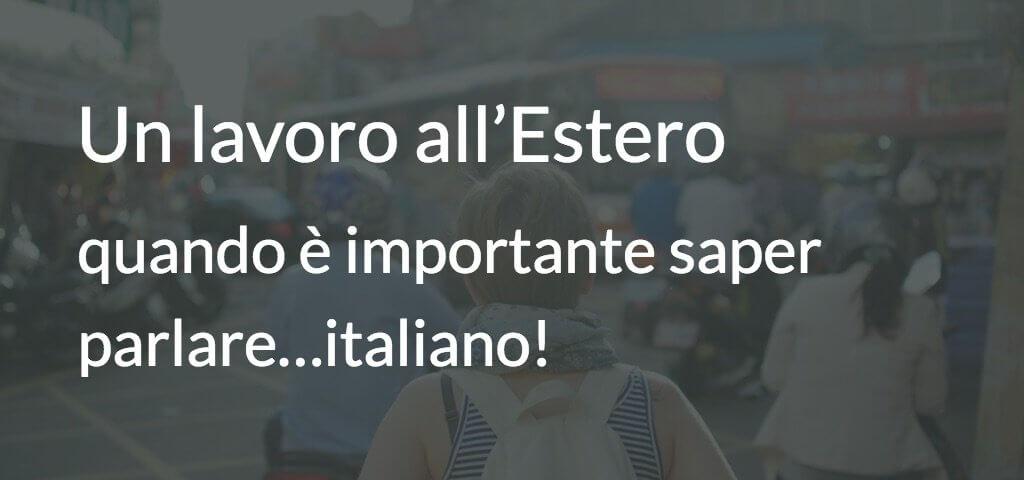 Un lavoro all'estero, quando è importante saper parlare…italiano!