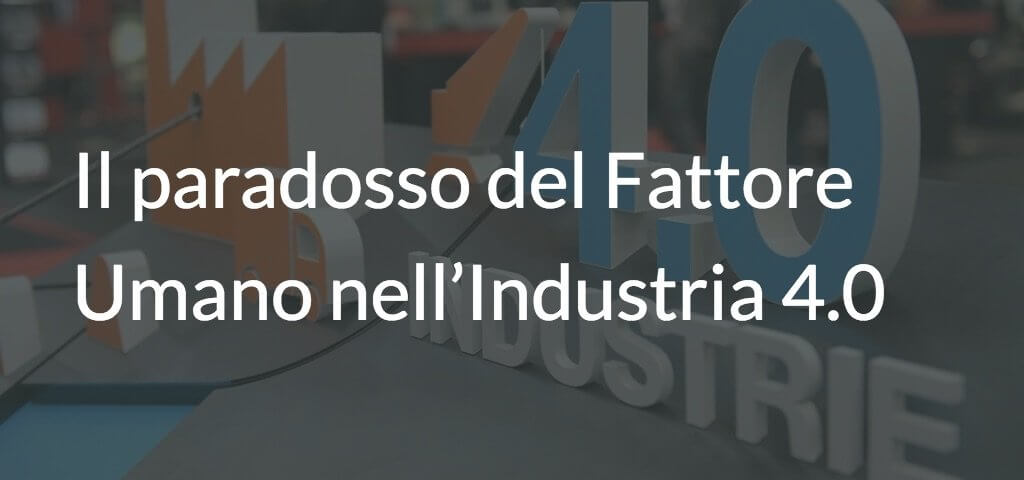 Il paradosso del Fattore Umano nell'Industria 4.0