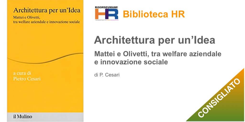 Architettura per un'idea Mattei e Olivetti, tra welfare aziendale e innovazione sociale