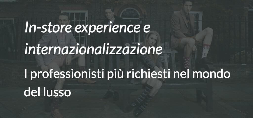In-store experience e internazionalizzazione- i professionisti più richiesti nel mondo del lusso