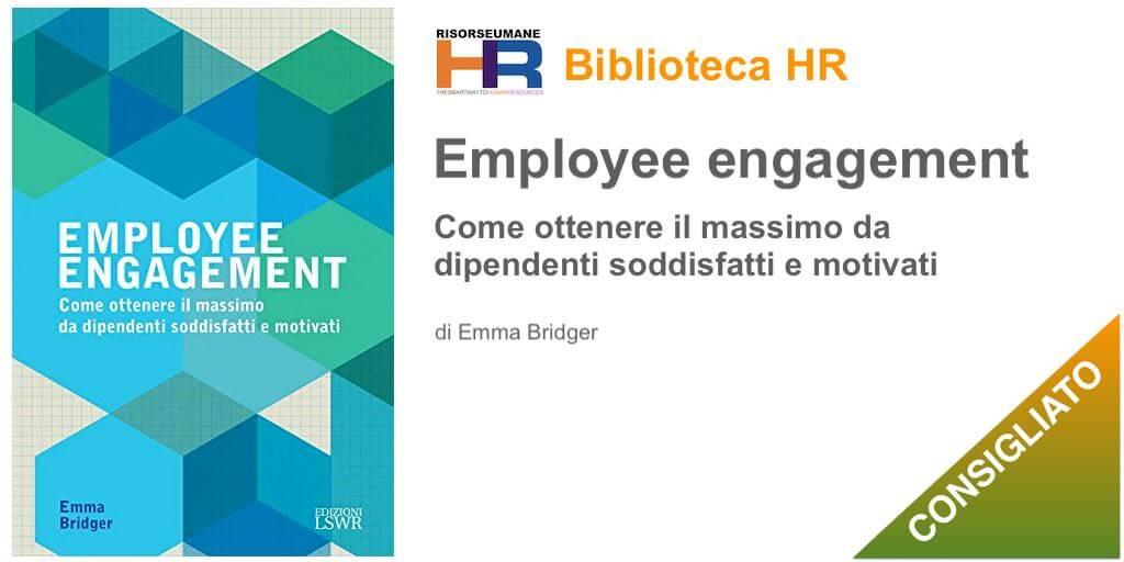 Employee engagement Come ottenere il massimo da dipendenti soddisfatti e motivati
