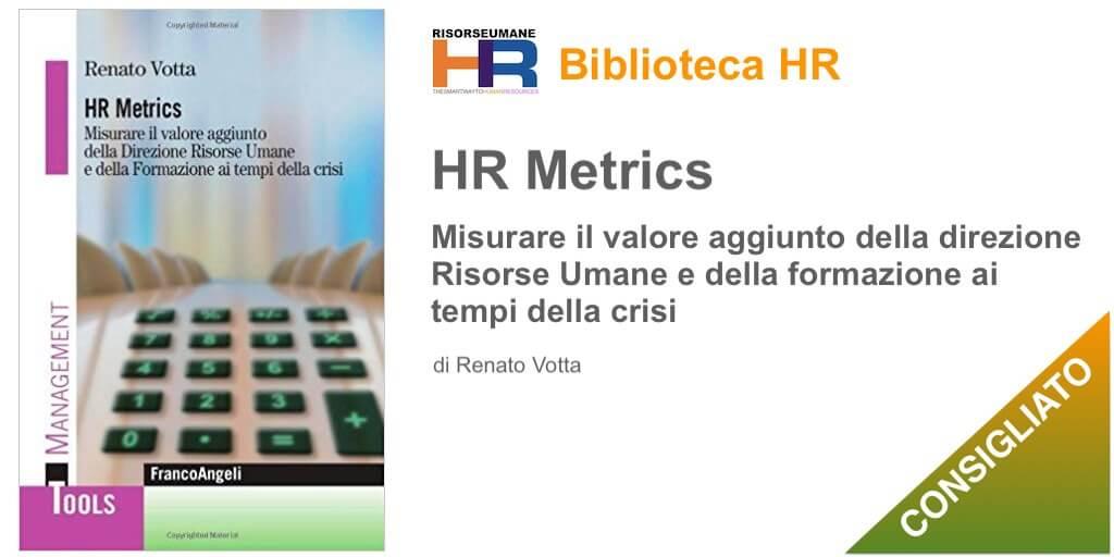 HR Metrics Misurare il valore aggiunto della direzione risorse umane e della formazione ai tempi della crisi