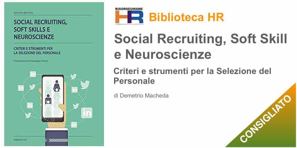 Social recruiting, soft skills e neuroscienze. Criteri e strumenti per la selezione del personale