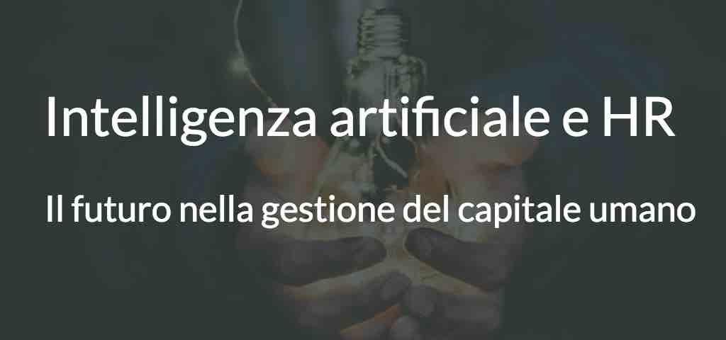 Intelligenza artificiale e HR, il futuro nella gestione del capitale umano