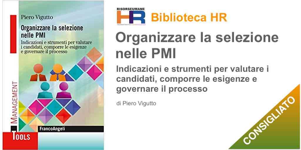 Organizzare la selezione nelle PMI. Indicazioni e strumenti per valutare i candidati, comporre le esigenze e governare il processo