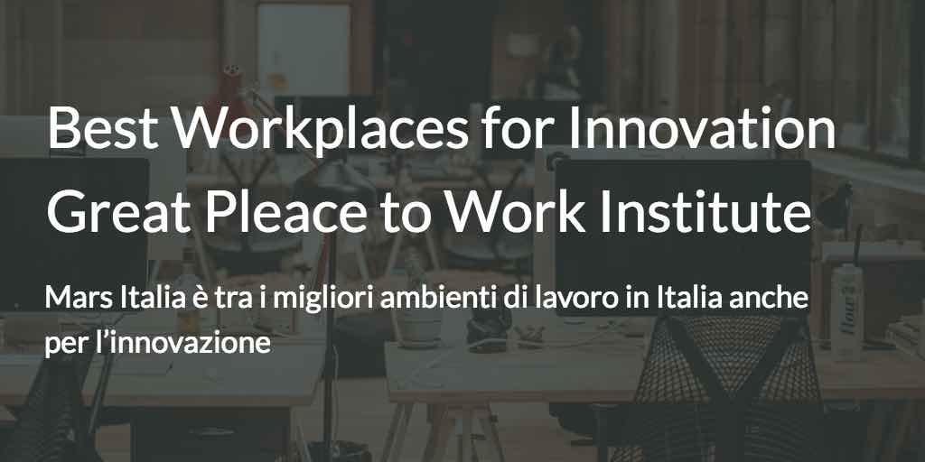 Mars Italia per la prima volta nella classifica Best Workplaces for Innovation del Great Place to Work Institute