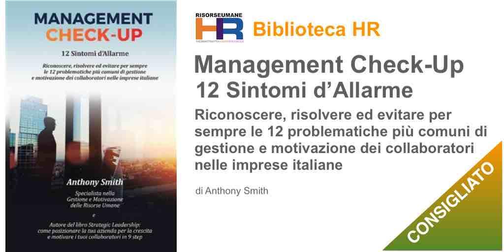 Management Check-Up. 12 sintomi d'allarme. Riconoscere, risolvere ed evitare per sempre le 12 problematiche più comuni di gestione e motivazione dei collaboratori nelle imprese italiane