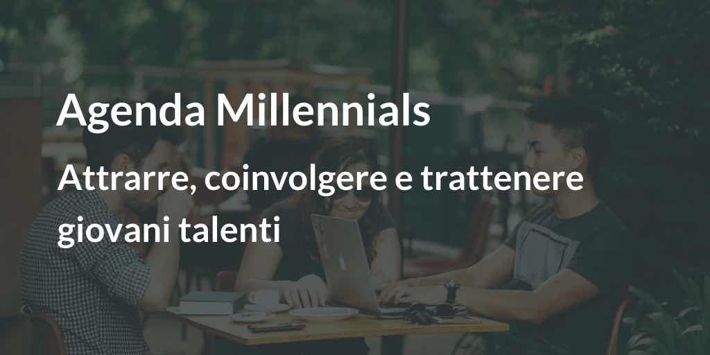 Agenda Millennials: attrarre, coinvolgere e trattenere talenti