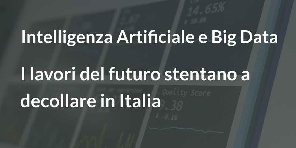Intelligenza Artificiale e Big Data I lavori del futuro stentano a decollare in Italia
