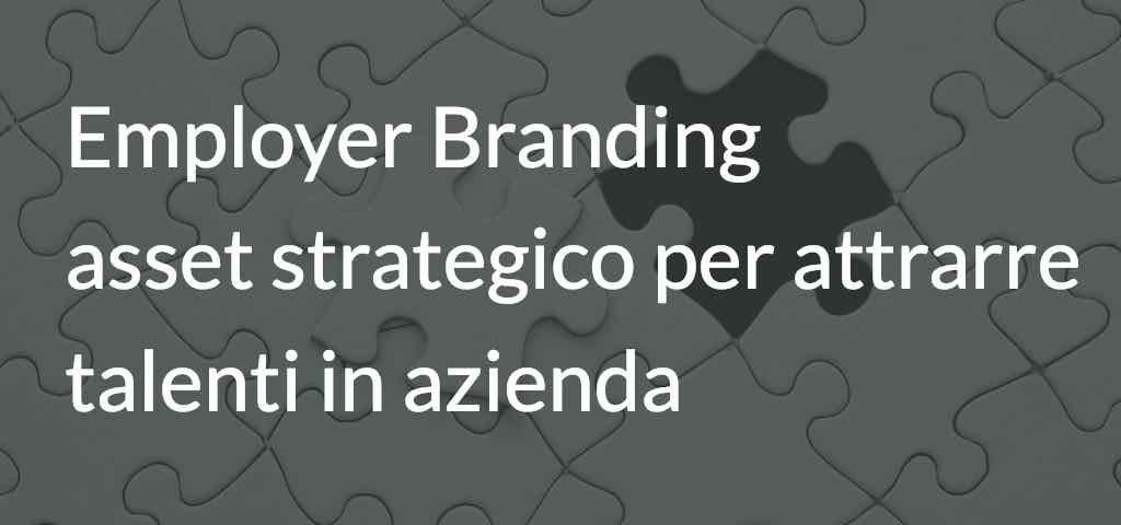 Employer Branding:asset strategico per attrarre talenti in azienda
