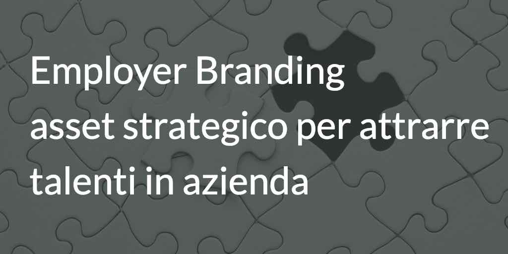 Employer Branding: asset strategico per attrarre talenti in azienda