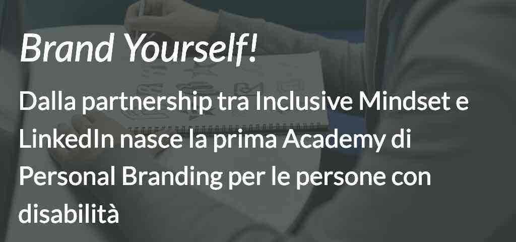 Dalla partnership tra Inclusive Mindset e LinkedIn nasce la prima Academy di personal branding dedicata alla valorizzazione dei talenti delle persone con disabilità. Brand Yourself!