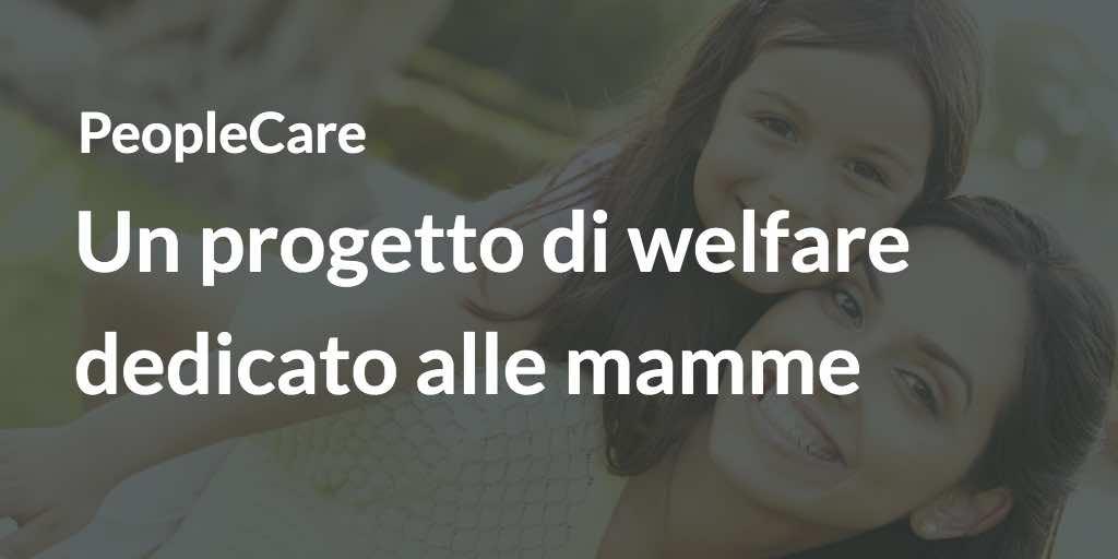 PeopleCare- un progetto di welfare dedicato alle mamme