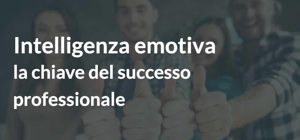 Intelligenza emotiva- la chiave del successo professionale