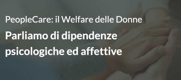 PeopleCare: il Welfare delle Donne Parliamo di dipendenze psicologiche ed affettive