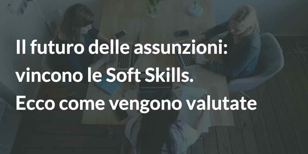 Il futuro delle assunzione: vincono le soft skills