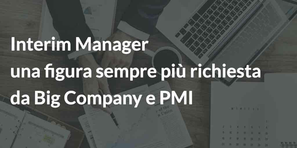 Interim Manager: una figura sempre più richiesta da Big Company e PMI