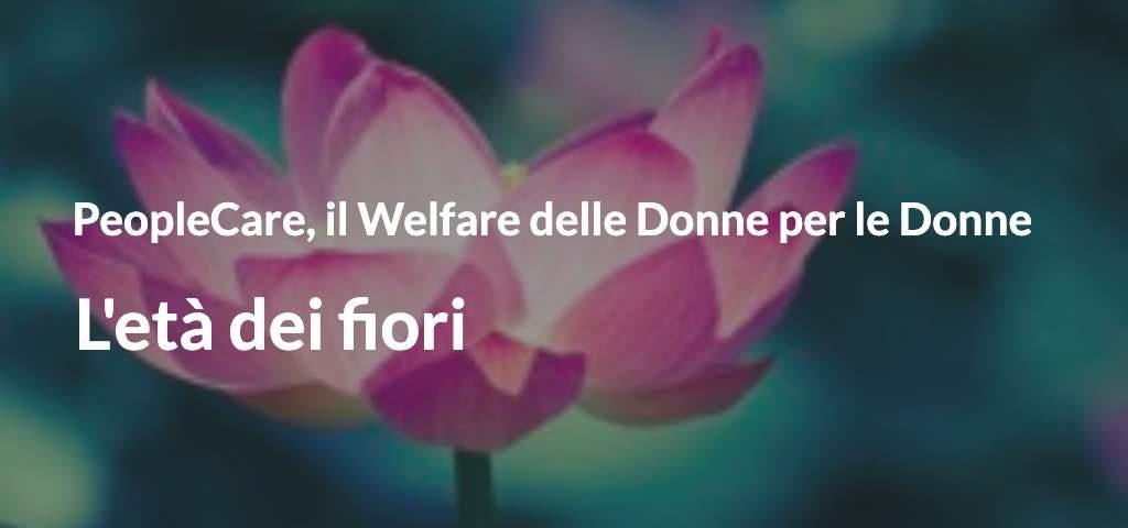 PeopleCare, il Welfare delle Donne per le Donne L'età dei fiori