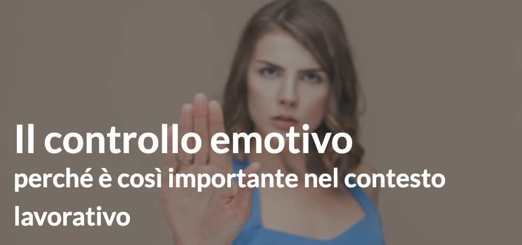 Il controllo emotivo: perché è così importante nel contesto lavorativo