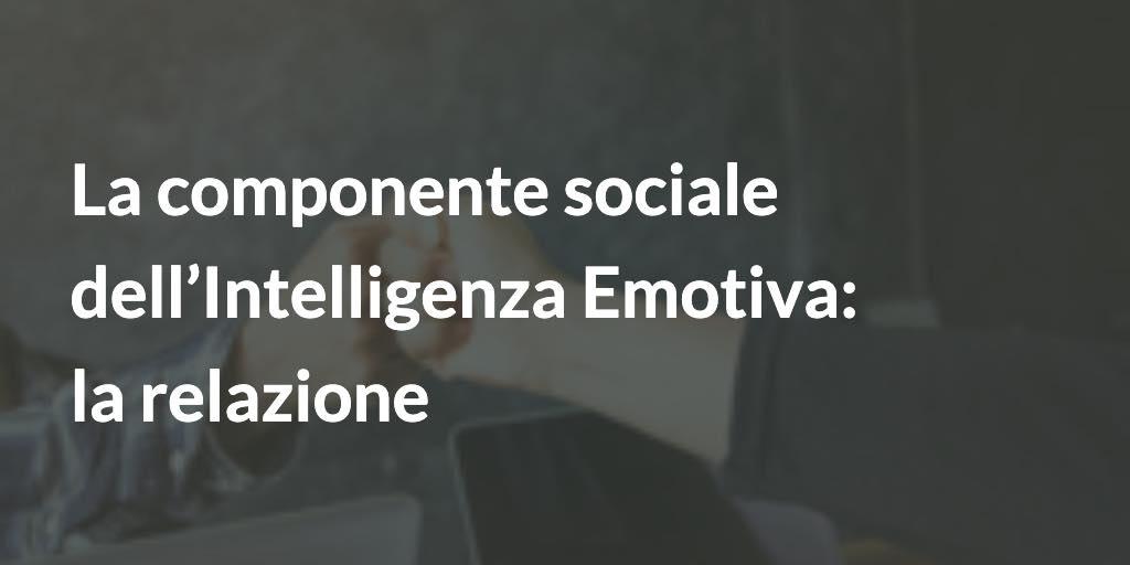 La componente sociale dell'Intelligenza Emotiva: la relazione