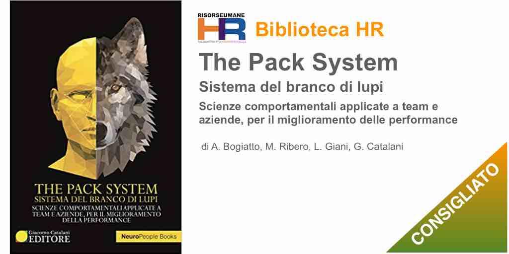 The pack system. Sistema del branco di lupi. Scienze comportamentali applicate a team e aziende, per il miglioramento delle performance