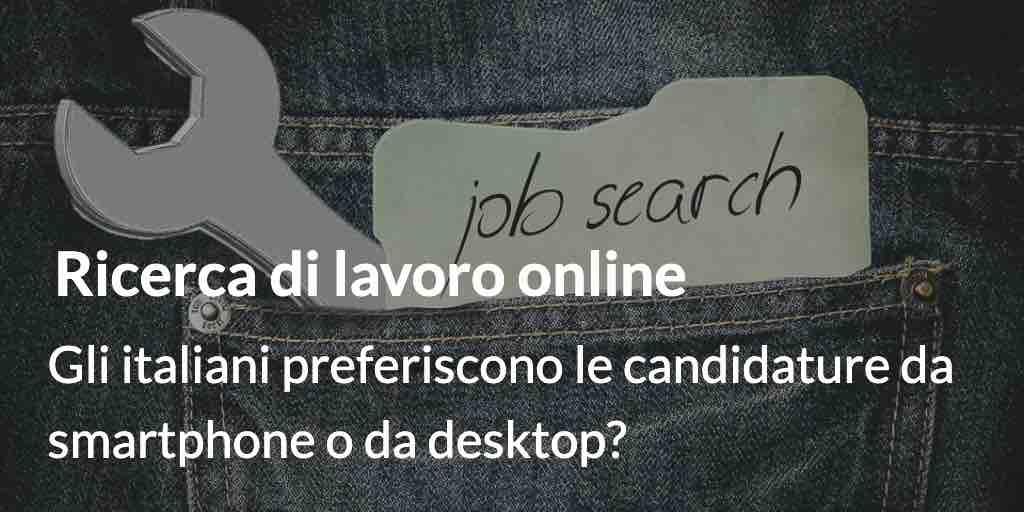 Ricerca di lavoro online: gli italiani preferiscono le candidature da smartphone o da desktop?