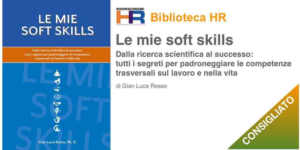 Le mie soft skills. Dalla ricerca scientifica al successo: tutti i segreti per padroneggiare le competenze trasversali sul lavoro e nella vita.