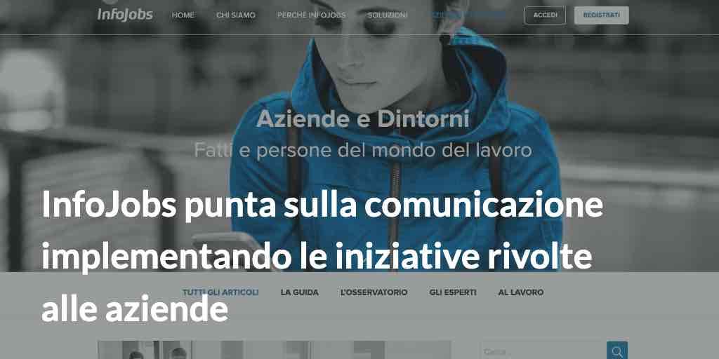 Infojobs punta sulla comunicazione implementando le iniziative rivolte alle aziende