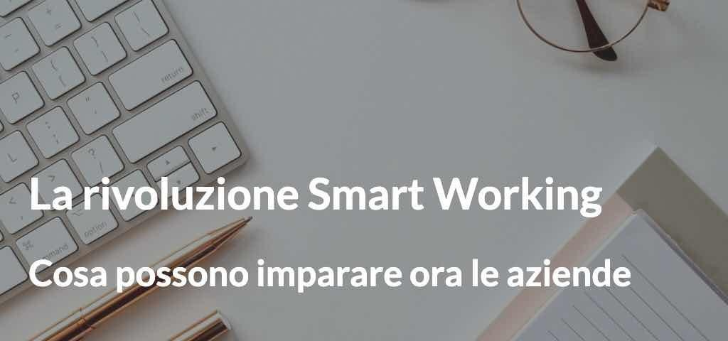 La rivoluzione Smart Working Cosa possono imparare ora le aziende