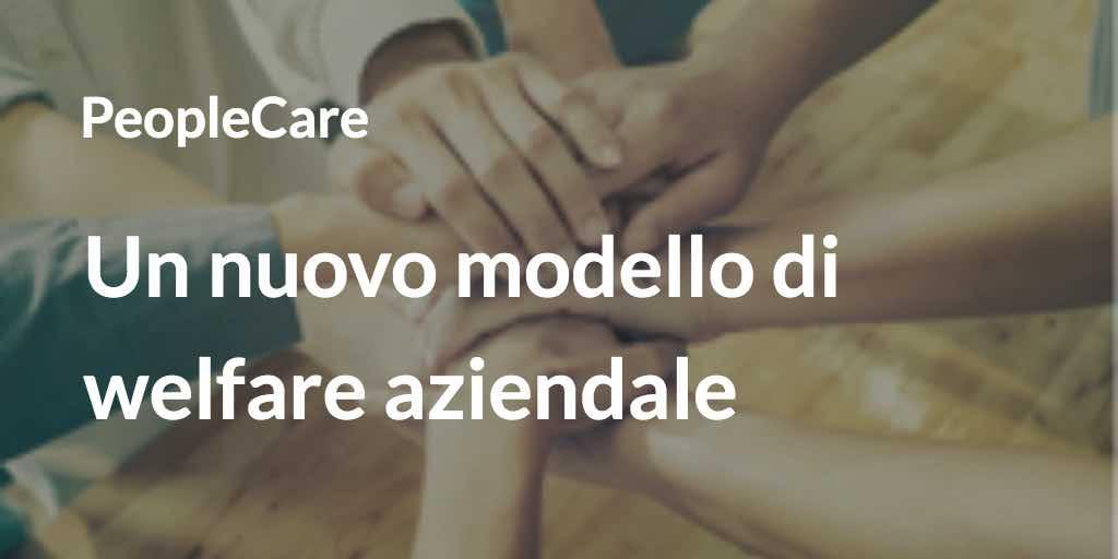 PeopleCare nuovo modello welfare aziendale