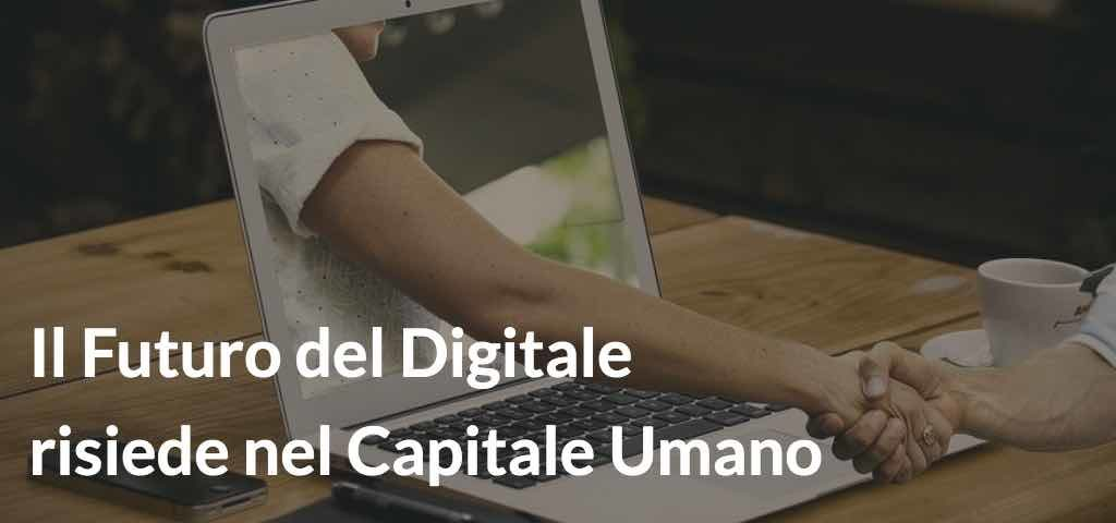 Il Futuro del Digitale risiede nel Capitale Umano