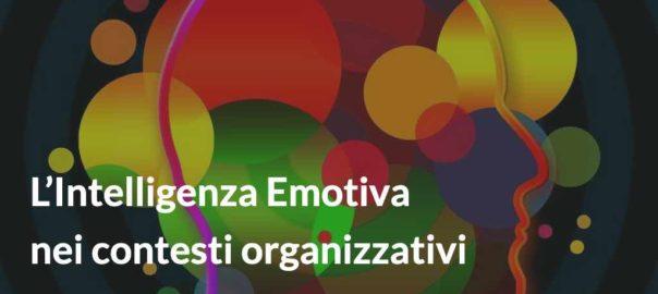 L'Intelligenza Emotiva nei contesti organizzativi