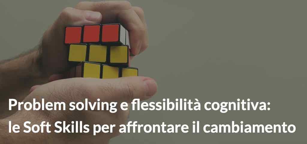 Problem solving e flessibilità cognitiva- le soft skills per affrontare il cambiamento