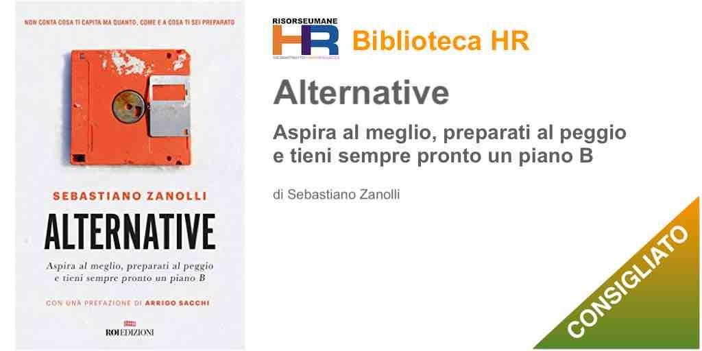 Alternative: Aspira al meglio, preparati al peggio e tieni sempre pronto un piano B libro