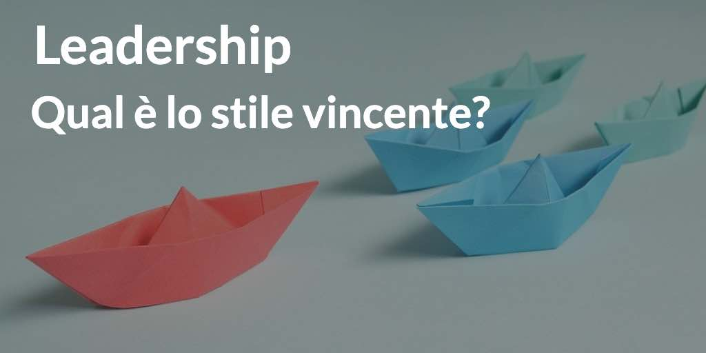 Leadership: qual è lo stile vincente?
