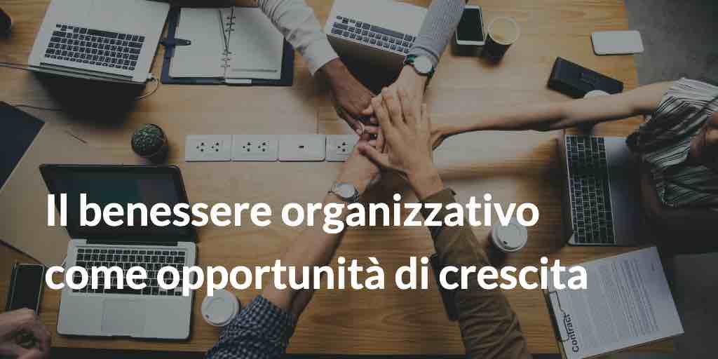 Il benessere organizzativo come opportunità di crescita