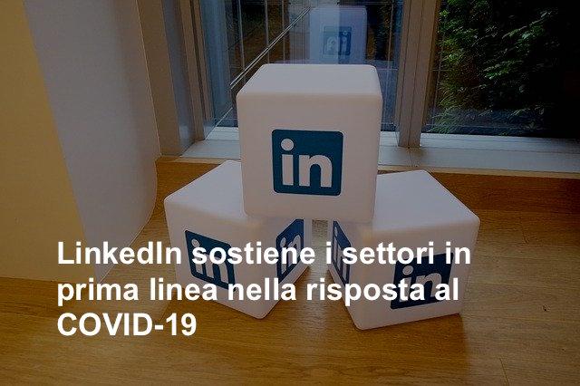 LinkedIn sostiene i settori in prima linea nella risposta al COVID-19