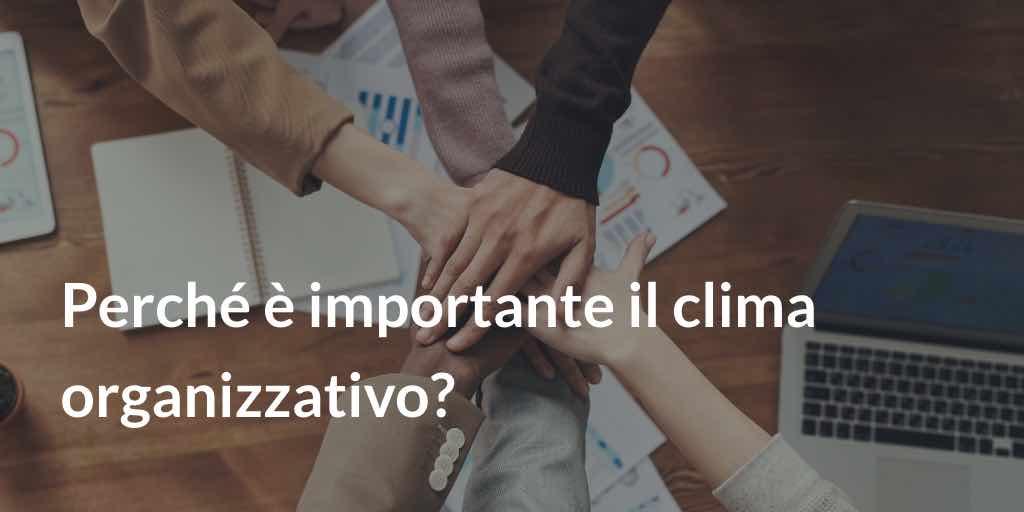 Perché è importante il clima organizzativo?