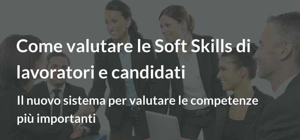 Come valutare le Soft Skills di lavoratori e candidati