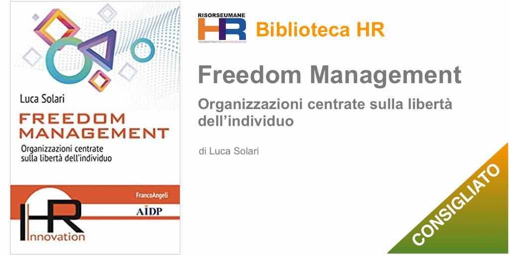 Freedom management. Organizzazioni centrate sulla libertà dell'individuo