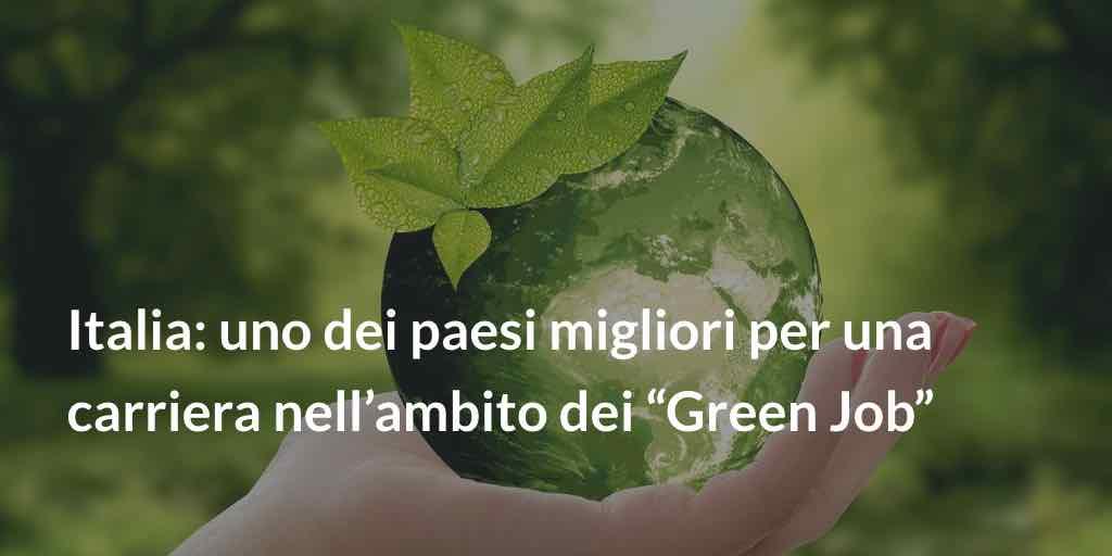 Italia: uno migliori Paesi per una carriera nell'ambito dei Green Job